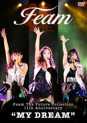 "Feam 11th ANNIVERSARY ""MY DREAM"" DVD/Feam"