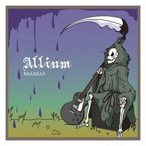 KiLLKiLLS/Allium【アルバム/デジタルコンテンツ】