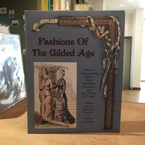 Fashions Of The Gilded Age Volume 1 / Frances Grimble