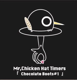 Mr.ChickenHat Timers/1stCD「Chocolate Boots #1」