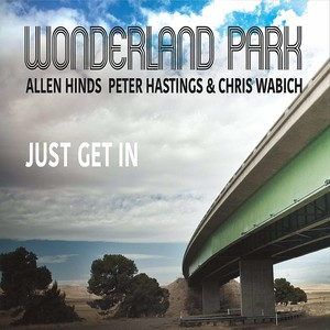 【バンド全員の直筆サイン入り】Wonderland Park(Allen Hinds, Peter Hastings & Chris Wabich)- 『Just Get In』