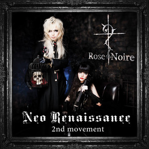 Rose Noire / Neo Renaissance -2nd movement-