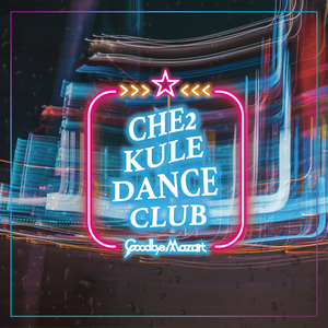 【Goodbye Mozart】Che Che Kule Dance Club