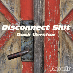 Disconnect Shit -Rock-