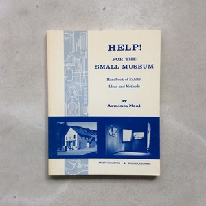 HELP! FOR THE SMALL MUSEUM - Handbook of Exhibit Ideas and Methods