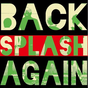 BACK AGAIN / SPLASH