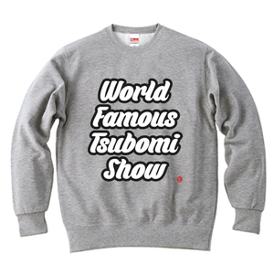 TSUBOMIN / WORLD FAMOUS TSUBOMI SHOW CREWNECK SWEAT GRAY