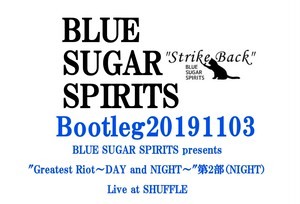 "Bootleg20191103 BLUE SUGAR SPIRITS presents ""Greatest Riot~DAY and NIGHT~""第2部(NIGHT)Live at SHUFFLE"