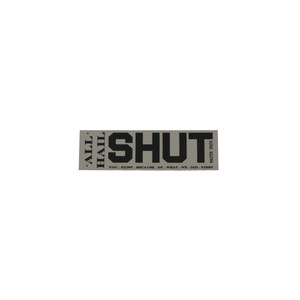 SHUT ALL HALL STICKER
