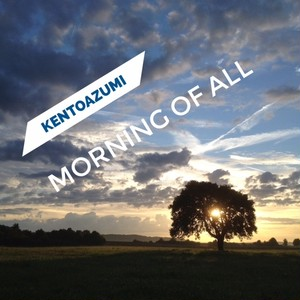 kentoazumi 15th Album Morning of All(FLAC/Hi-Res)