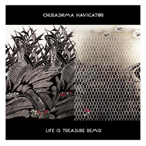 CHURASHIMA NAVIGATOR - LIFE IS TREASURE REMIX (CD)