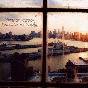 Northern Factory/ From the corner of this room