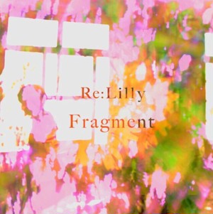 Re:Lilly / Fragment