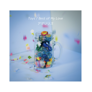 """1st Single """"Toys / Best of My Love"""""""