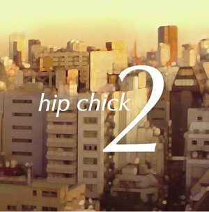 hip chick / hip chick 2