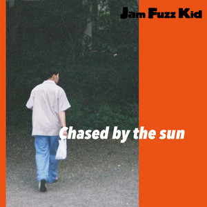 Jam Fuzz Kid / Chased by the sun