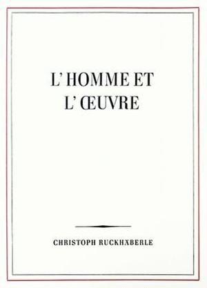 L'homme et l'oeuvre / Christoph Ruckhäberle