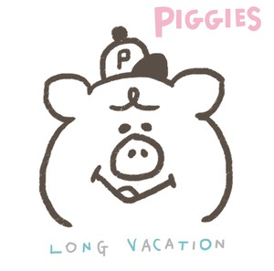 PIGGIES 「LONG VACATION」