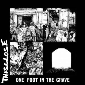 THISCLOSEディスクローズ/ONE FOOT IN THE GRAVE