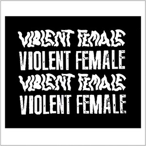 VIOLENT FEMALE PATCH