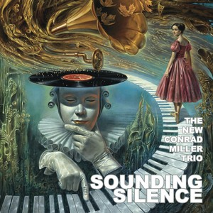 The New Conrad Miller Trio -『Sounding Silence』【予約受付中!!】