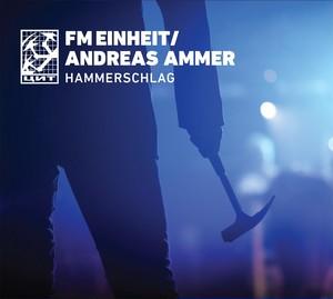 FM EINHEIT/ANDREAS AMMER - Hammerschlag  CD