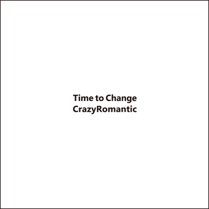 Time to Change / CrazyRomantic