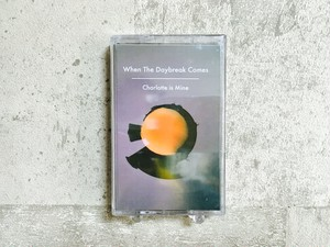 Charlotte is Mine / When The Daybreak Comes (TAPE)