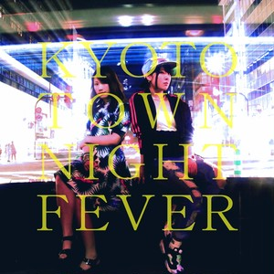 KYOTO TOWN NIGHT FEVER