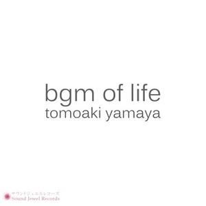 bgm of life/山谷 知明 (ダウンロード商品)