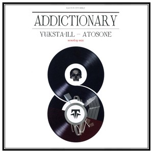 YUKSTA-ILL & ATOSONE - ADDICTIONARY