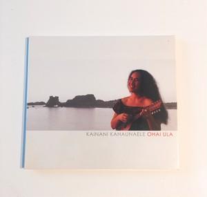CD    KAINANI KAHAUNAELE 【OHAI ULA】