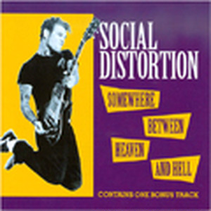 SOCIAL DISTORTION/SOMEWHERE BETWEEN HEAVEN AND HELL