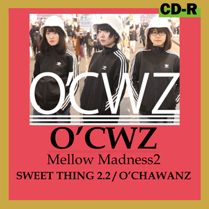 O'CHAWANZ / Mellow Madness 2 ~SWEET THING~