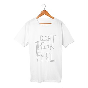 Don't think, feel Tシャツ