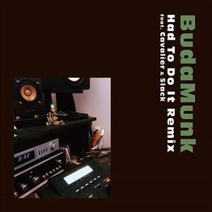 "【7""】BudaMunk - Had To Do It Remix feat. Cavalier & 5lack"