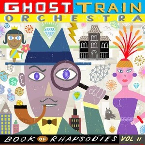 Ghost Train Orchestra / Book of Rhapsodies Vol. II (CD/2017)