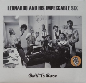 LEONARDO AND HIS IMPECCABLE SIX - Built To Race CD