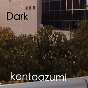 kentoazumi 12th 配信限定シングル Dark(WAV/Hi-Res)