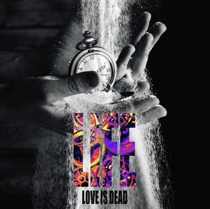 LOVE IS DEAD/LIFE