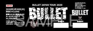 【数量限定再発売!】BULLET Japan Tour 2020.02.20【オリジナルチケット】