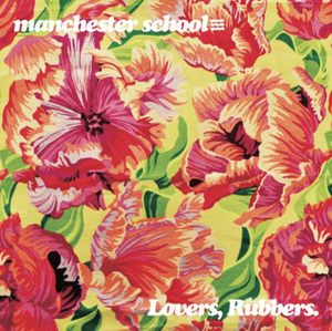 manchester school≡ / Lovers, Rubbers.