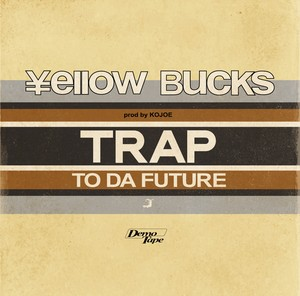 DemoTape  Trap to the future  episode.2  ¥ELLOW BUCKS