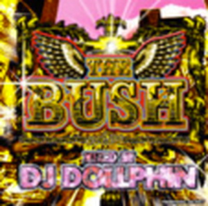 DJ DOLLPHIN/THE BUSH VOL.1