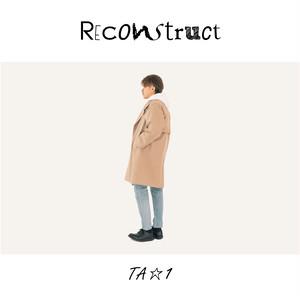 Reconstruct / TA★1