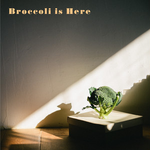 Broccoli is Here