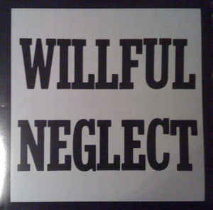 "WILLFUL NEGLECT - Both 12"" on a LP  12"""