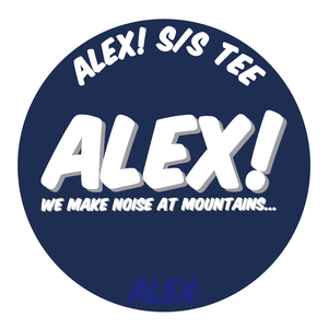 """"""" ALEX! """" (WE MAKE NOISE AT MOUNTAINS) S/S TEE"""