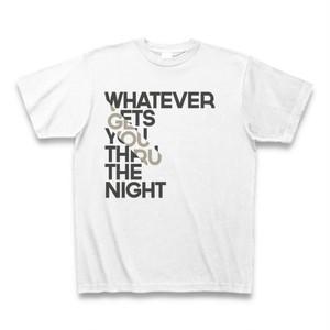 Whatever Gets You Thru The Night(真夜中を突っ走れ)TシャツA