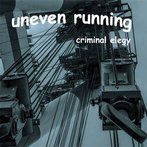 UNEVEN RUNNING - Criminal Elegy CD